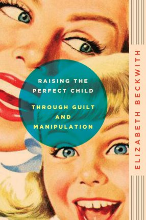 raising_the_perfect_child_through_guilt_and_manipulation