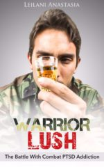 Warrior Lush: The Battle With Combat PTSD Addiction